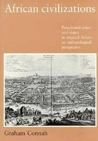 African Civilizations : Precolonial Cities and States in Tropical Africa: An Archaeological...