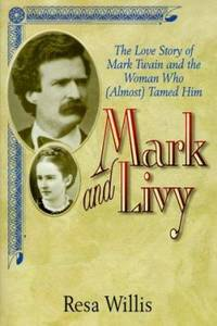 Mark and Livy : The Love Story of Mark Twain and the Woman Who Almost Tamed Him