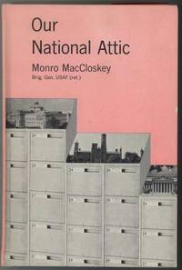 OUR NATIONAL ATTIC The Library of Congress The Smithsonian Institution The National Archives by MacCloskey, Monro