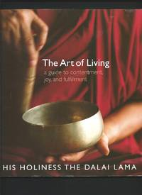 The Art of Living : A Guide to Contentment, Joy,  and Fulfillment
