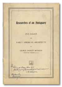 RESEARCHES OF AN ANTIQUARY  FIVE ESSAYS ON EARLY AMERICAN ARCHITECTS