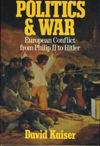 Politics and War European Conflict from Philip II to Hitler