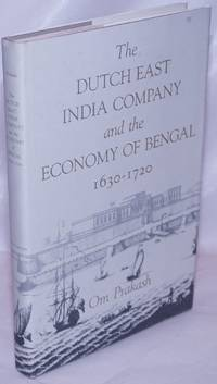 image of The Dutch East India Company and the economy of Bengal, 1630-1720