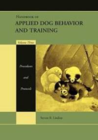 Handbook of Applied Dog Behavior and Training, Vol. 3: Procedures and Protocols by Steven R Lindsay - 2005-02-02
