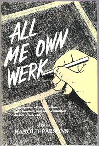 image of All Me Own Werk: a collection of Short Fiction, Light Humour, and over a Hundred Dialect Jokes etc.