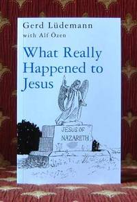 WHAT REALLY HAPPENED TO JESUS, a historical approach to the resurrection