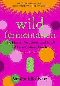 Wild Fermentation: The Flavor, Nutrition, and Craft of Live-Culture Foods by Sandor Ellix Katz - Paperback - from The Saint Bookstore (SKU: A9781603586283)