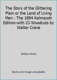 The Story of the Glittering Plain or the Land of Living Men : The 1894 Kelmscott Edition-with 23 Woodcuts by Walter Crane by William Morris - Paperback - 1987 - from ThriftBooks and Biblio.com