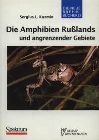 Die Amphibien Russlands Und Angrenzender Gebiete [the Amphibians of Russia]