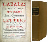 Cabala: Sive Scrinia Sacra. Mysteries of State & Government: in Letters of Illustrious Persons, and great Agents; in the Reigns of Henry the Eighth, Queen Elizabeth, K: James, and the late King Charls. In Two Parts. In which the Secrets of the Empire, and Publique manage of Affairs are contained