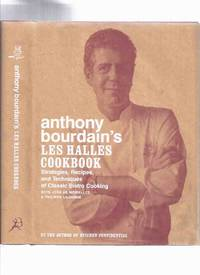 Signed By Anthony Bourdain:  Anthony Bourdain's Les Halles Cookbook: Strategies, Recipes and Techniques of Classic Bistro Cooking ( Cook Book / Les Halles Restaurant )