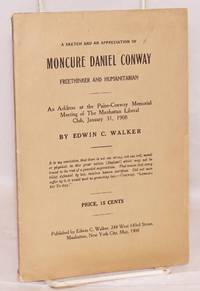 A sketch and an appreciation of Moncure Daniel Conway, freethinker and humanitarian. An address at the Paine-Conway memorial meeting of the Manhattan Liberal Club, January 31, 1908