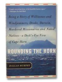 image of Rounding the Horn: Being the Story of Williwaws and Windjammers, Drake, Darwin, Murdered Missionaries and Naked Natives - A Deck's-Eye View of Cape Horn