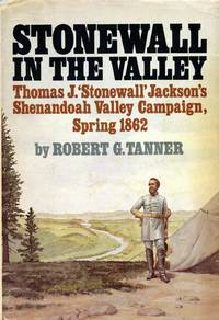 Stonewall in the Valley: Thomas J. 'Stonewall' Jackson's Shenandoah Valley Campaing, Spring 1862
