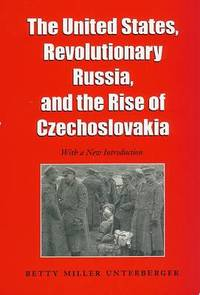 The United States, Revolutionary Russia and the Rise of Czechoslovakia