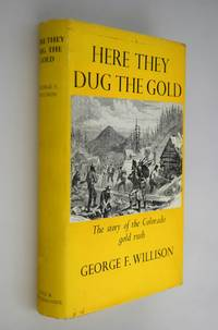 Here They Dug the Gold The Story of the Colorado Gold Rush