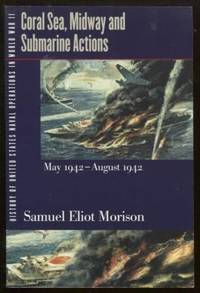 History of United States Naval Operations in World War II. Vol. 4  Coral  Sea, Midway and Submarine Actions, May 1942-August 1942