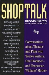 Shoptalk : Conversations about Theater and Film with Twelve Writers  One Producer and Tennessee Williams' Mother