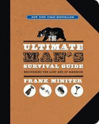 The Ultimate Man's Survival Guide by Frank Miniter - Paperback - 2013-05-05 - from Books Express (SKU: 1596988045n)
