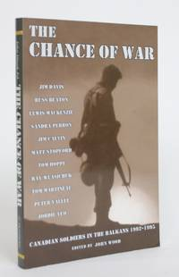 The Chance of War: Canadian Soldiers in the Balkans 1992-1995