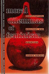 Moral Dilemmas of Feminism: Prostitution, Adultery and Abortion (Thinking Gender)