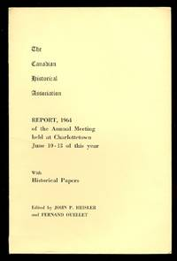 image of THE CANADIAN HISTORICAL ASSOCIATION.  REPORT, 1964 OF THE ANNUAL MEETING HELD AT CHARLOTTETOWN, JUNE 10-13 OF THIS YEAR.  WITH HISTORICAL PAPERS.