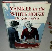 YANKEE IN THE WHITE HOUSE John Quincy Adams