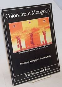 Colors from Mongolia. Twenty of Mongolia\'s finest artists. Exhibition and sale