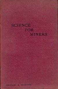 Science for Miners. Properties of Matter and Mechanics, with 47 Experiments, 83 Exercises, and 65 Illustrations