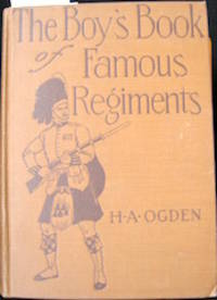 The Boy's Book of Famous Regiments / by H.A. Ogden ; with the collaboration of H.A. Hitchcock