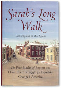 Sarah's Long Walk: The Free Blacks of Boston and How Their Struggle for Equality Changed America