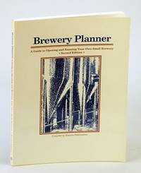 Brewery Planner, Second Edition: A Guide to Opening and Running Your Own Small Brewery