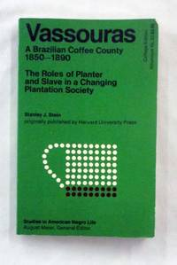 image of Vassouras A Brazilian Coffee County 1850-1890: The Roles of Planter and Slave in a Changing Plantation Society