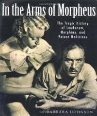 In the Arms of Morpheus: The Tragic History of Morphine, Laudanum and Patent Medicines by Barbara Hodgson - Paperback - 2001-07-01 - from Books Express (SKU: 1552975401n)