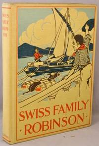 The Swiss Family Robinson; or, The Adventures of a Shipwrecked Family upon an Uninhabited Island.
