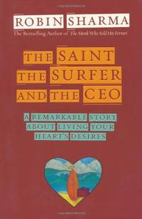 image of The Saint, the Surfer and the CEO: A Remarkable Story about Living Your Heart's Desires