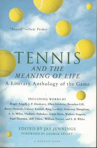 image of Tennis and the Meaning of Life: A Literary Anthology of the Game