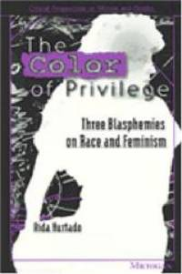 The Color of Privilege: Three Blasphemies on Race and Feminism (Critical Perspectives on Women...