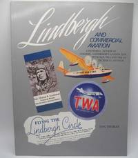 Lindbergh and Commercial Aviation: A Pictorial Review of Colonel Lindbergh's Association with TAT, TWA and PAA as Technical Advisor