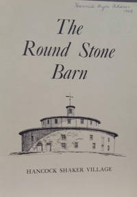 The Round Stone Barn:  A Short History by Friends of Hancock Shaker Village