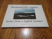 Kesamaisemia Lapista: Valokuvia Eramaaretkilta / Scenes From a Lappish Summer: Photographs Taken on Wilderness Treks