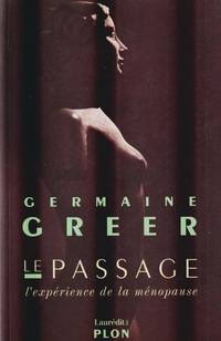Le passage : L'expérience de la ménopause by  Germaine Greer - Paperback - 1993 - from Pinacle Books and Biblio.com