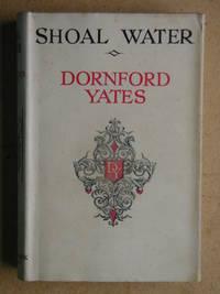 Shoal Water. by  Dornford Yates - Hardcover - Reprint. - 1946 - from N. G. Lawrie Books. (SKU: 42918)