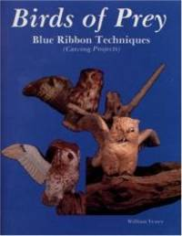 Birds of Prey: Blue Ribbon Techniques (Carving Projects)