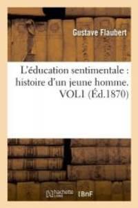 image of L'Education Sentimentale: Histoire D'Un Jeune Homme. Vol1 (Ed.1870) (Litterature) (French Edition)