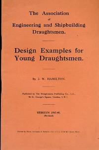 Design Examples for Young Draughtsmen. The Association of Engineering and Shipbuilding Draughtsmen
