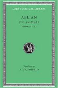 On Animals: Aelian: On the Characteristics of Animals, Volume III, Books 12-17 (Loeb Classical Library No. 449) by Aelian - Hardcover - 2003-09-01 - from Books Express (SKU: 0674994949n)