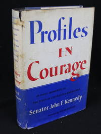 Profiles in Courage: Decisive Moments in the Lives of Celebrated Americans First Edition