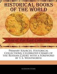 Celebrated Crimes of the Russian Court (Primary Sources, Historical Collections) by Alexandre Dumas - 2011-02-16