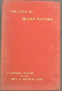 The Life of Queen Victoria: A Lantern Lecture